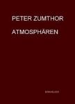 Peter Zumthor. Atmosphären.