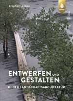 Entwerfen und Gestalten in der Landschaftsarchitektur.